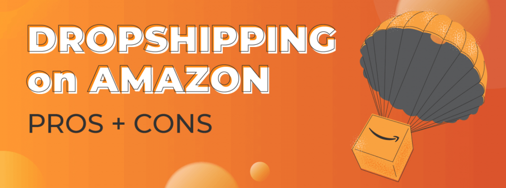 Pros and Cons of Amazon Dropshipping